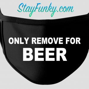 Only Remove For Beer Face Mask - Stay Funky