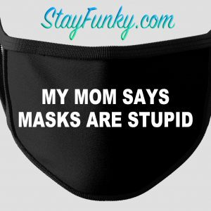 Mom Says Face Mask - Stay Funky